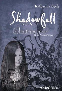 Shadowfall. Band 1: Schattenwende. Eine Vampir-Saga von Seck,  Katharina