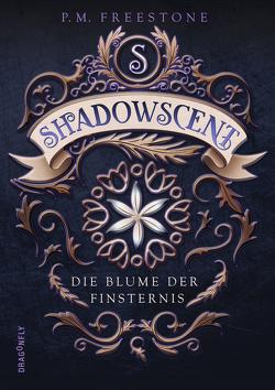 Shadowscent – Die Blume der Finsternis von Diestelmeier,  Katharina, Freestone,  P. M.