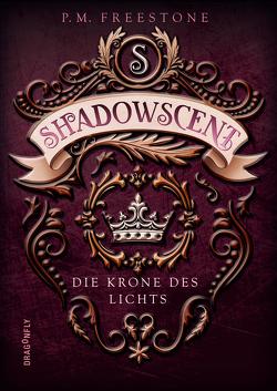 Shadowscent – Die Krone des Lichts von Diestelmeier,  Katharina, Freestone,  P. M.