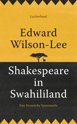 Shakespeare in Swahililand von Vogel,  Sebastian, Wilson-Lee,  Edward