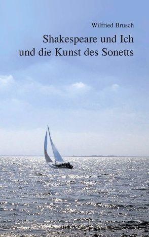 Shakespeare und Ich und die Kunst des Sonetts von Brusch,  Wilfried
