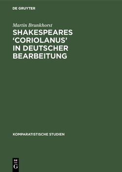 Shakespeares 'Coriolanus' in deutscher Bearbeitung von Brunkhorst,  Martin