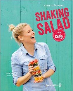 Shaking Salad Low Carb von Stöttinger,  Karin