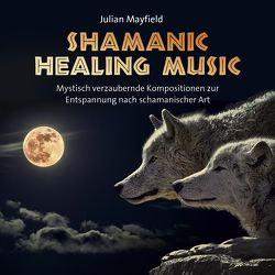 Shamanic Healing Music von Mayfield,  Julian