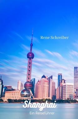 Entdecken Sie die Städte der Welt / Shanghai Ein Reiseführer von Schreiber,  René