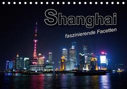 Shanghai – faszinierende Facetten (Tischkalender 2021 DIN A5 quer) von Bleicher,  Renate