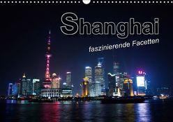 Shanghai – faszinierende Facetten (Wandkalender 2019 DIN A3 quer) von Bleicher,  Renate