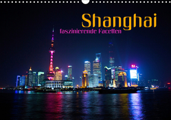 Shanghai – faszinierende Facetten (Wandkalender 2021 DIN A3 quer) von Bleicher,  Renate