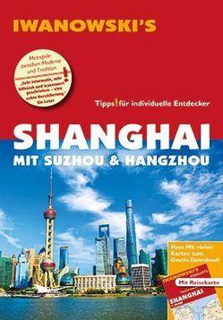 Shanghai mit Suzhou & Hangzhou – Reiseführer von Iwanowski von Rau,  Joachim