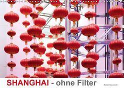 SHANGHAI – ohne Filter (Wandkalender 2018 DIN A3 quer) von Kuczinski,  Rainer