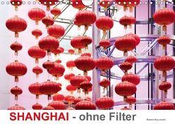 SHANGHAI – ohne Filter (Wandkalender 2018 DIN A4 quer) von Kuczinski,  Rainer