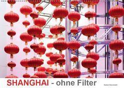 SHANGHAI – ohne Filter (Wandkalender 2019 DIN A2 quer) von Kuczinski,  Rainer