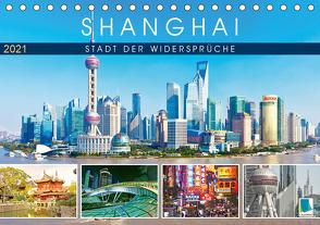 Shanghai: Stadt der Widersprüche (Tischkalender 2021 DIN A5 quer) von CALVENDO