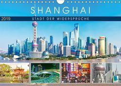 Shanghai: Stadt der Widersprüche (Wandkalender 2019 DIN A4 quer)