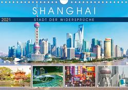 Shanghai: Stadt der Widersprüche (Wandkalender 2021 DIN A4 quer) von CALVENDO