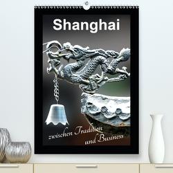 Shanghai zwischen Tradition und Business (Premium, hochwertiger DIN A2 Wandkalender 2021, Kunstdruck in Hochglanz) von Schwarze,  Nina