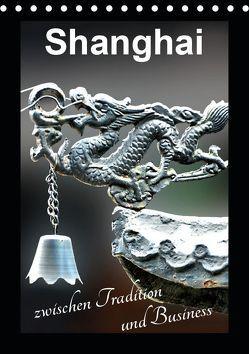Shanghai zwischen Tradition und Business (Tischkalender 2019 DIN A5 hoch) von Schwarze,  Nina