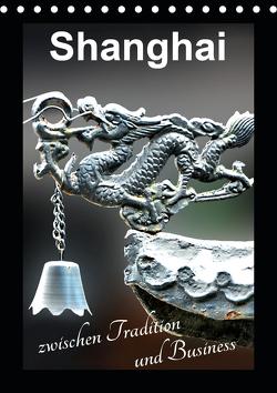 Shanghai zwischen Tradition und Business (Tischkalender 2021 DIN A5 hoch) von Schwarze,  Nina
