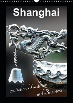 Shanghai zwischen Tradition und Business (Wandkalender 2019 DIN A3 hoch) von Schwarze,  Nina