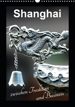 Shanghai zwischen Tradition und Business (Wandkalender 2021 DIN A3 hoch) von Schwarze,  Nina