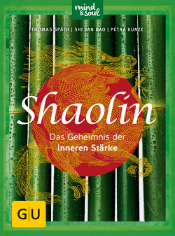 Shaolin – Das Geheimnis der inneren Stärke von Bao,  Shi Yan, Späth,  Thomas