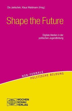 Shape the Future von Jantschek,  Ole, Waldmann,  Klaus