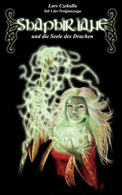 Shaphiriane und die Seele des Drachen von Czekalla,  Lars, Robben,  Janina