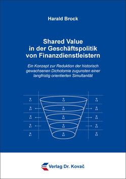Shared Value in der Geschäftspolitik von Finanzdienstleistern von Brock,  Harald