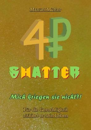 Shatter – Mich kriegen sie nicht ?! Für die Gerechtigkeit riskiert er sein Leben von Mutter,  Manuel
