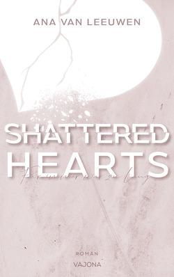 SHATTERED HEARTS – Für immer war zu lang (SHATTERED – Reihe 1) von Van Leeuwen,  Ana