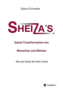 Sheiza´s® Ganze Transformation von Menschen und Marken von Schneider,  Sabine