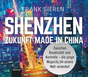 Shenzhen – Zukunft Made in China von Sieren,  Frank, Vossenkuhl,  Josef