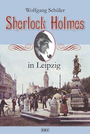 Sherlock Holmes in Leipzig von Schüler,  Wolfgang