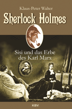 Sherlock Holmes, Sisi und das Erbe des Karl Marx von Walter,  Klaus Peter