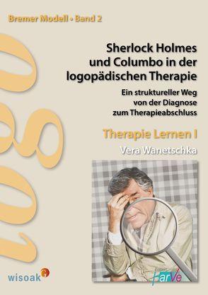 Sherlock Holmes und Columbo in der logopädischen Therapie von Wanetschka,  Vera