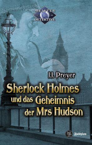 Sherlock Holmes und das Geheimnis der Mrs Hudson von Preyer,  J J
