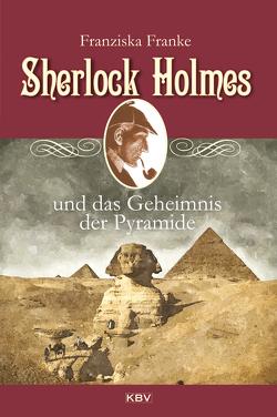 Sherlock Holmes und das Geheimnis der Pyramide von Franke,  Franziska