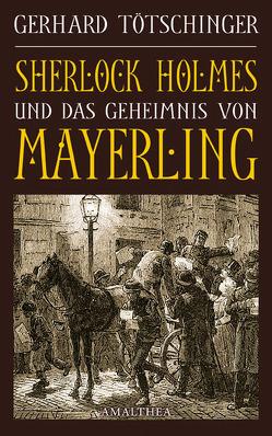 Sherlock Holmes und das Geheimnis von Mayerling von Tötschinger,  Gerhard