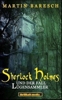 Sherlock Holmes und der Fall Lügensammler von Baresch,  Martin