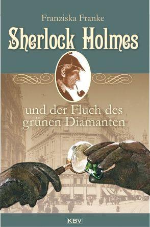 Sherlock Holmes und der Fluch des grünen Diamanten von Franke,  Franziska