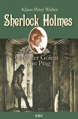Sherlock Holmes und der Golem von Prag von Walter,  Klaus Peter