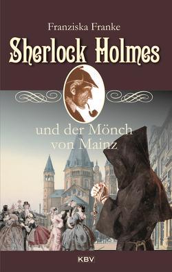 Sherlock Holmes und der Mönch von Mainz von Franke,  Franziska