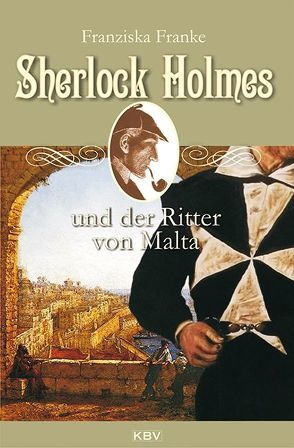 Sherlock Holmes und der Ritter von Malta von Franke,  Franziska