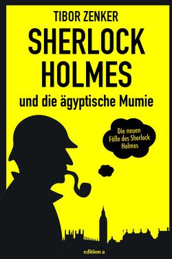 Sherlock Holmes und die ägyptische Mumie von Zenker,  Tibor