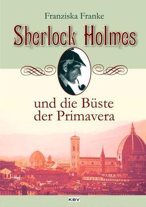Sherlock Holmes und die Büste der Primavera von Franke,  Franziska