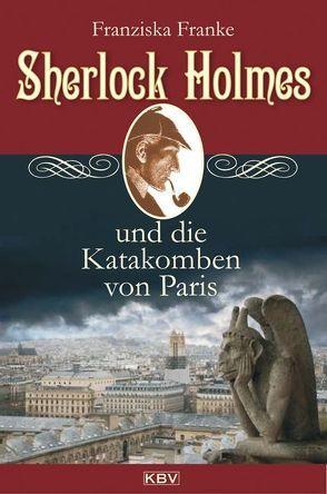Sherlock Holmes und die Katakomben von Paris von Franke,  Franziska
