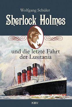 Sherlock Holmes und die letzte Fahrt der Lusitania von Schüler,  Wolfgang