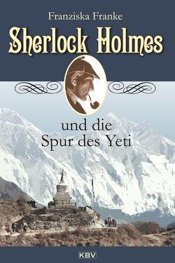 Sherlock Holmes und die Spur des Yeti von Franke,  Franziska