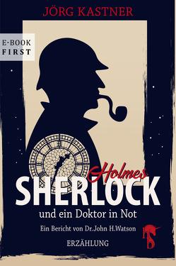 Sherlock Holmes und ein Doktor in Not von Kastner,  Jörg