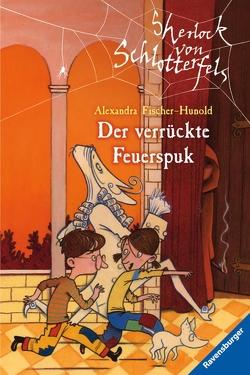 Sherlock von Schlotterfels 3: Der verrückte Feuerspuk von Fischer-Hunold,  Alexandra, Teich,  Karsten